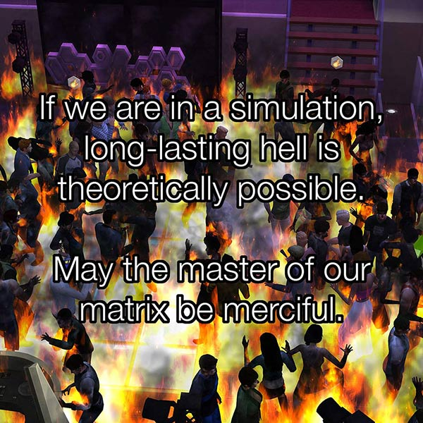 Hell and the Sims and the Matrix